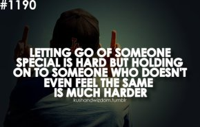 c98643e3e414ff23_letting_go_of_someone_special_is_hard_but_holding_on_to_someone_who_doesnt_even_feel_the_same_is_much_harder.xxxlarge_0